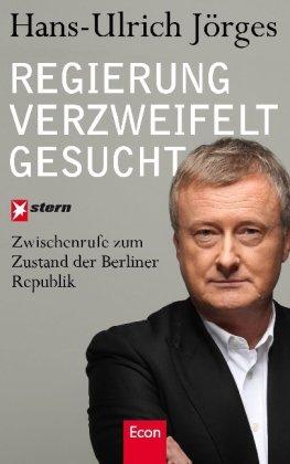 Regierung verzweifelt gesucht: Zwischenrufe zum Zustand der Berliner Republik
