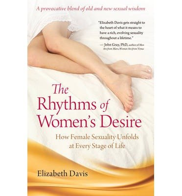 rhythms-of-women-39-s-desire-how-female-sexuality-unfolds-at-every-stage-of-life-author-elizabeth-davis-published-on-april-2013