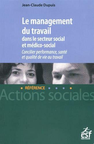 Le management du travail dans le secteur social et médico-social: Concilier performance, santé et qualité de vie au travail par Jean-Claude Dupuis