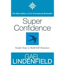 Super Confidence: Simple Steps to Build Self-Assurance by Gael Lindenfield (2000-03-20)