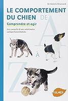Le comportement du chien de A à Z - Comprendre et agir