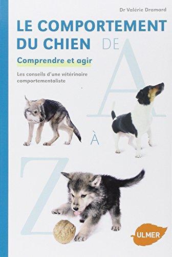 Le Comportement du chien de A à Z. Comprendre et agir