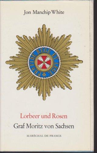 Lorbeer und Rosen. Graf Moritz von Sachsen. Marechal de France.