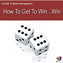 A Guide to Better Management: How to Get a Win Win