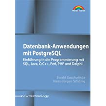 Datenbank-Anwendungen mit PostgreSQL . Einführung in die Programmierung mit SQL, Java, C/C++, Perl, PHP u.a. (New Technology)