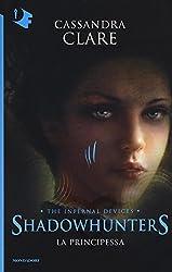 La principessa. Shadowhunters. The infernal devices: 3