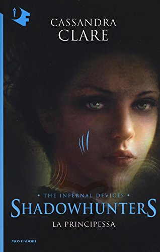 La principessa. Shadowhunters. The infernal devices: 3
