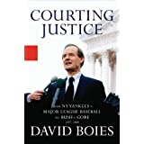 Courting Justice: From NY Yankees v. Major League Baseball to Bush v. Gore by David Boies (2005-10-12)