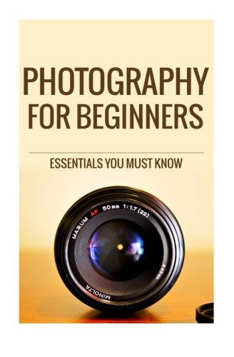 Photography for Beginners: The Essentials You Most know