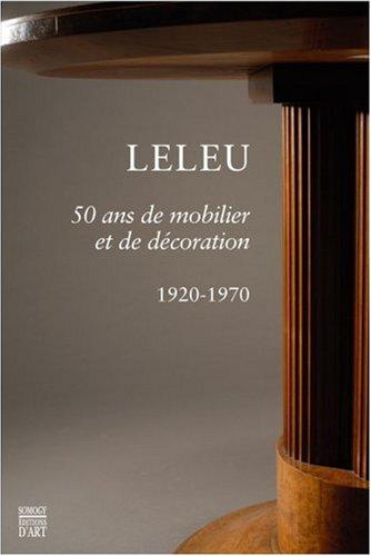 Leleu : 50 ans de mobilier et de dcoration 1920-1970