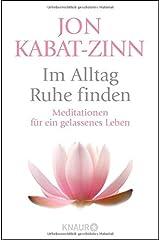 Im Alltag Ruhe finden: Meditationen für ein gelassenes Leben Taschenbuch