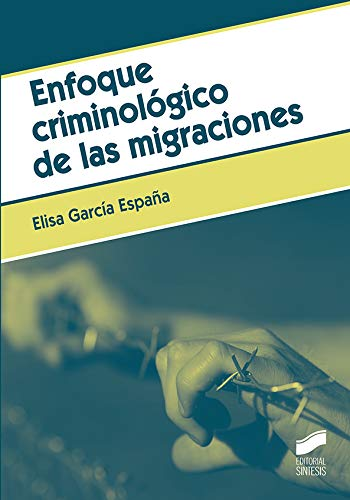Enfoque criminológico de las migraciones (Criminología) por Elisa García España