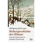 Kulturgeschichte des Klimas: Von der Eiszeit bis zur globalen Erw?rmung (Paperback)(German) - Common - By (author) Wolfgang Behringer