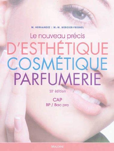 Le nouveau précis d'esthétique, cosmétique, parfumerie : Préparation aux examens d'Etat CAP/BP/BAC PRO