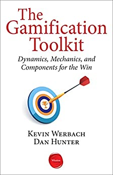 The Gamification Toolkit: Dynamics, Mechanics, and Components for the Win par [Werbach, Kevin, Hunter, Dan]