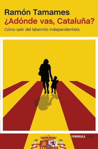 ¿Adónde vas, Cataluña?: Cómo salir del laberinto independentista (ATALAYA)