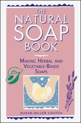 The Natural Soap Book( Making Herbal and Vegetable-Based Soaps)[NATURAL SOAP BK][Paperback]