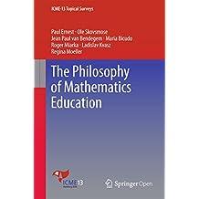 The Philosophy of Mathematics Education (ICME-13 Topical Surveys)