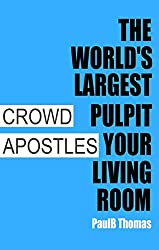 The Worlds Largest Pulpit, Your Living Room: Crowd Apostles