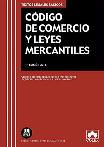 Código de comercio y Leyes Mercantiles: Concordancias, modificaciones resaltadas, índices analíticos y legislación complementaria (TEXTOS LEGALES BÁSICOS)