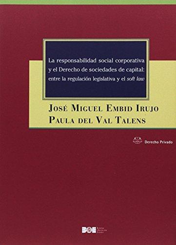La responsabilidad social corporativa y el Derecho de sociedades de capital: entre la regulación legislativa y el soft law (Derecho Privado) por José Miguel Embid Irujo