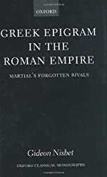 Greek Epigram in the Roman Empire: Martial's Forgotten Rivals (Oxford Classical Monographs)