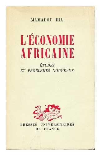 L economie africaine : etudes et problemes nouveaux par Mamadou Dia