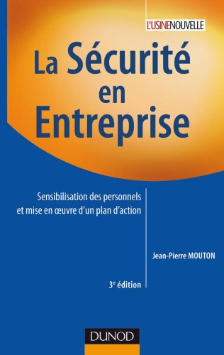 La sécurité en entreprise - 3e édition: Sensibilisation des personnels et mise en oeuvre d'un plan d'action