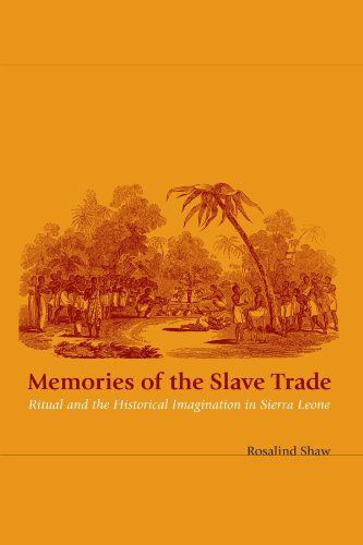 Memories of the Slave Trade: Ritual and Historical Imagination in Sierra Leone