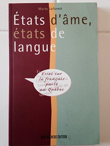 Etats d'âme, états de langue: Essai sur le français parlé au Québec par Marty Laforest