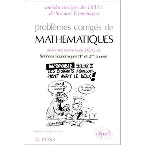 Problèmes corrigés de mathématiques posés aux examens du DEUG de sciences économiques (1ère et 2ème année)