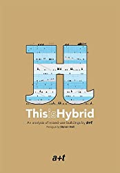 This is Hybrid: An  analysis of mixed-use buildings by a+t