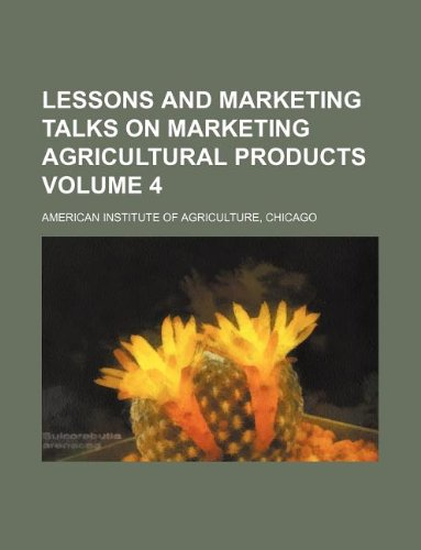 Lessons and marketing talks on marketing agricultural products Volume 4
