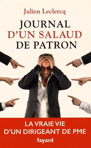 Journal d'un salaud de patron: La vr...