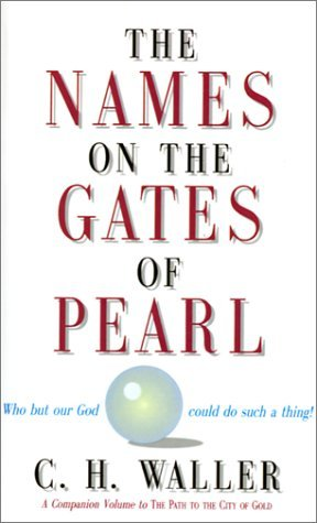 The Names on the Gates of Pearl by J. B. Nicholson (Foreword), C. H. Waller (1-Dec-1997) Paperback