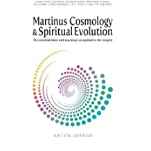 Martinus Cosmology and Spiritual Evolution: The Essential Ideas and Teachings, as Applied to the Gospels