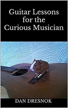 Guitar Lessons for the Curious Musician (English Edition) de [Dresnok, Dan]