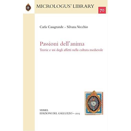 Passioni Dell'anima. Teorie E Usi Degli Affetti Nella Cultura Medievale