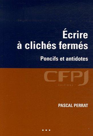 Ecrire  clichs ferms: Poncifs et antidotes.