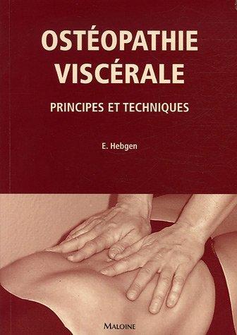 Ostéopathie viscérale : Principes et techniques de Hebgen. Eric (2005) Relié