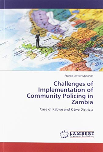 Challenges of Implementation of Community Policing in Zambia: Case of Kabwe and Kitwe Districts