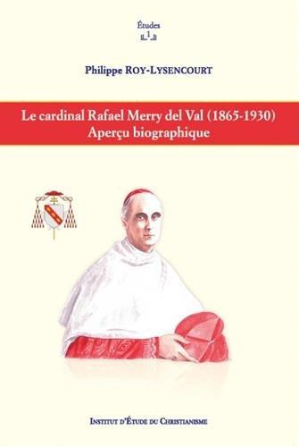 Le cardinal Rafael Merry del Val (1865-1930). Aperçu biographique