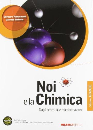 Noi e la chimica. Dagli atomi alle trasformazioni. Ediz. arancio. Per le Scuole superiori. Con DVD-ROM. Con espansione online