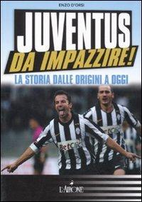 Juventus da impazzire! La storia dalle origini a oggi (Egelibri) por Enzo D'Orsi
