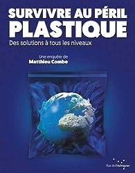 Survivre au péril plastique par Matthieu Combe