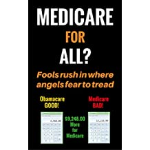Medicare for all? Fools rush in where angels fear to tread.: Obamacare good! Medicare BAD! (English Edition)