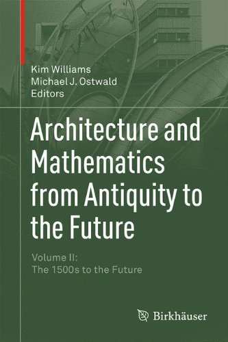 Architecture and Mathematics from Antiquity to the Future Volume II : Volume II: The 1500s to the Future