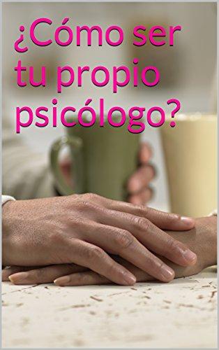 ¿Cómo ser tu propio psicólogo? : Desde el Diván