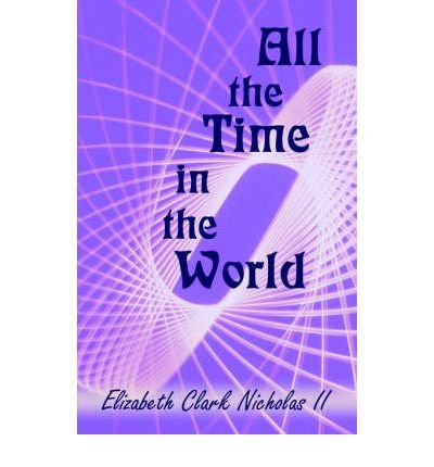 [ [ All the Time in the World ] ] By Nicholas II, Elizabeth Clark ( Author ) Mar - 2005 [ Paperback ]