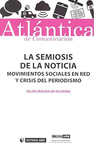 La semiosis de la noticia: Movimientos sociales en red y crisis del periodismo (Atlántica) por Felipe Moura de Oliveira